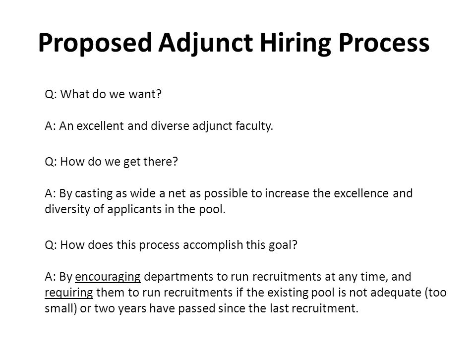 The Vacancy -An unfilled assignment to teach a class or provide services -Identified by the div or dept chair -MPC may not hire new-to-MPC adjunct faculty without the identification of a vacancy and consideration of applicants in the pool
