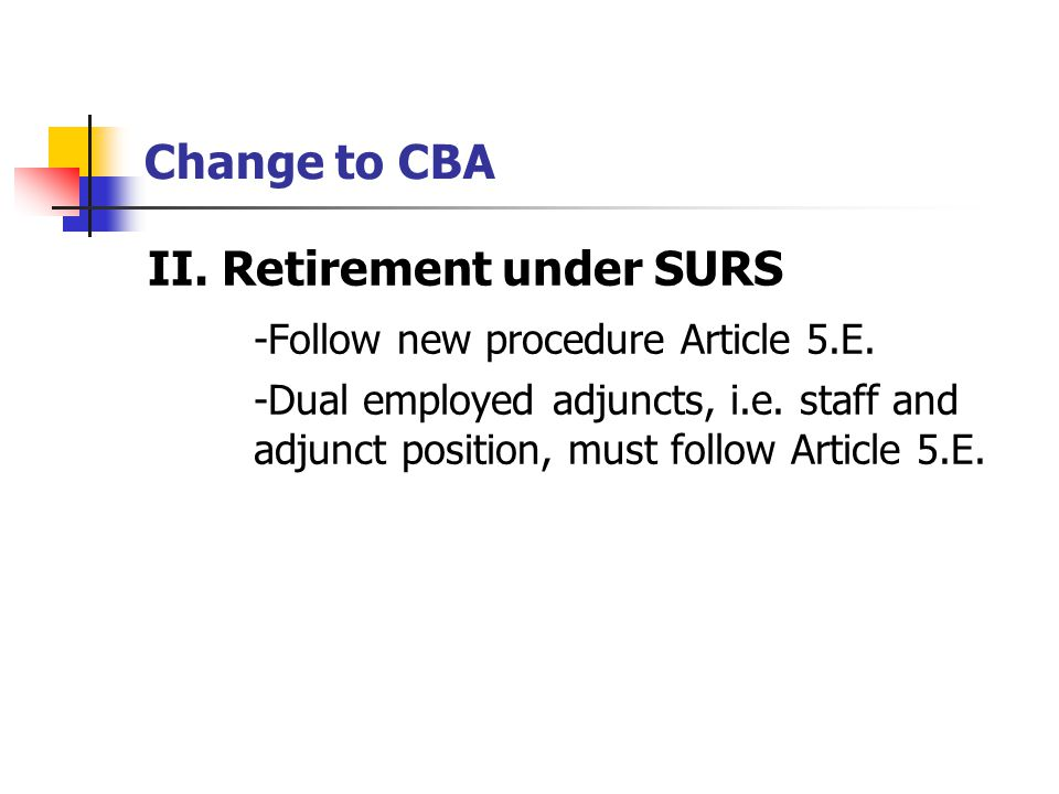 Change to CBA II. Retirement under SURS -Follow new procedure Article 5.E.