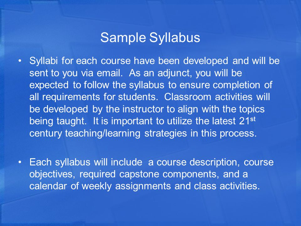 Sample Syllabus Syllabi for each course have been developed and will be sent to you via email. As an adjunct, you will be expected to follow the sylla