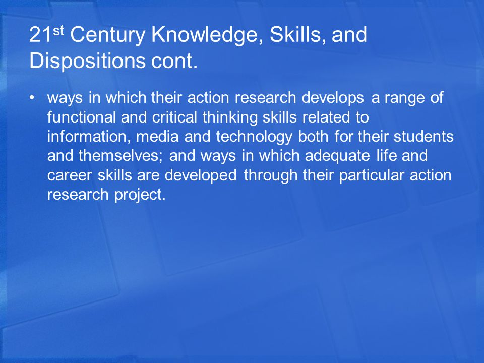 21 st Century Knowledge, Skills, and Dispositions cont.