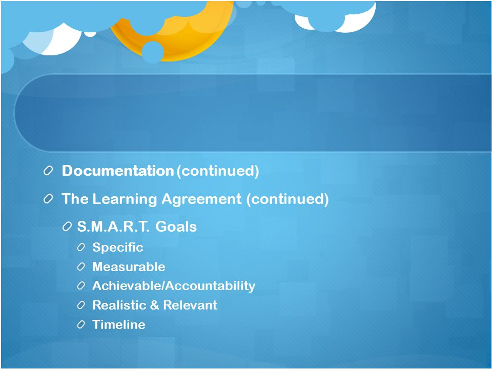 Documentation (continued) The Learning Agreement (continued) S.M.A.R.T.