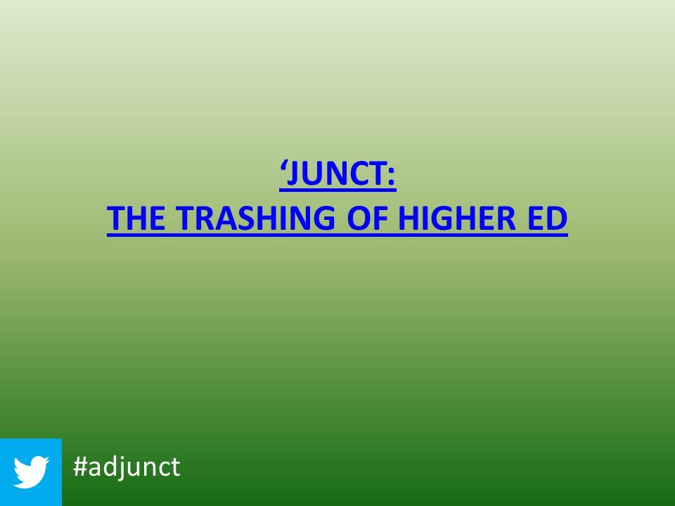 'JUNCT: THE TRASHING OF HIGHER ED #adjunct