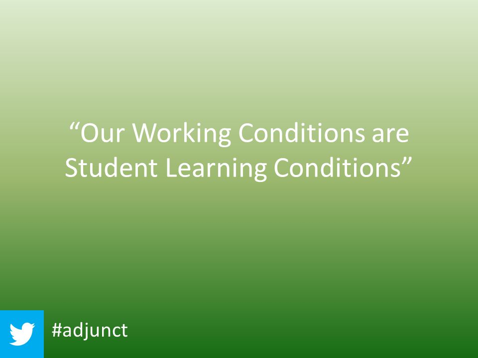 """Our Working Conditions are Student Learning Conditions"" #adjunct"