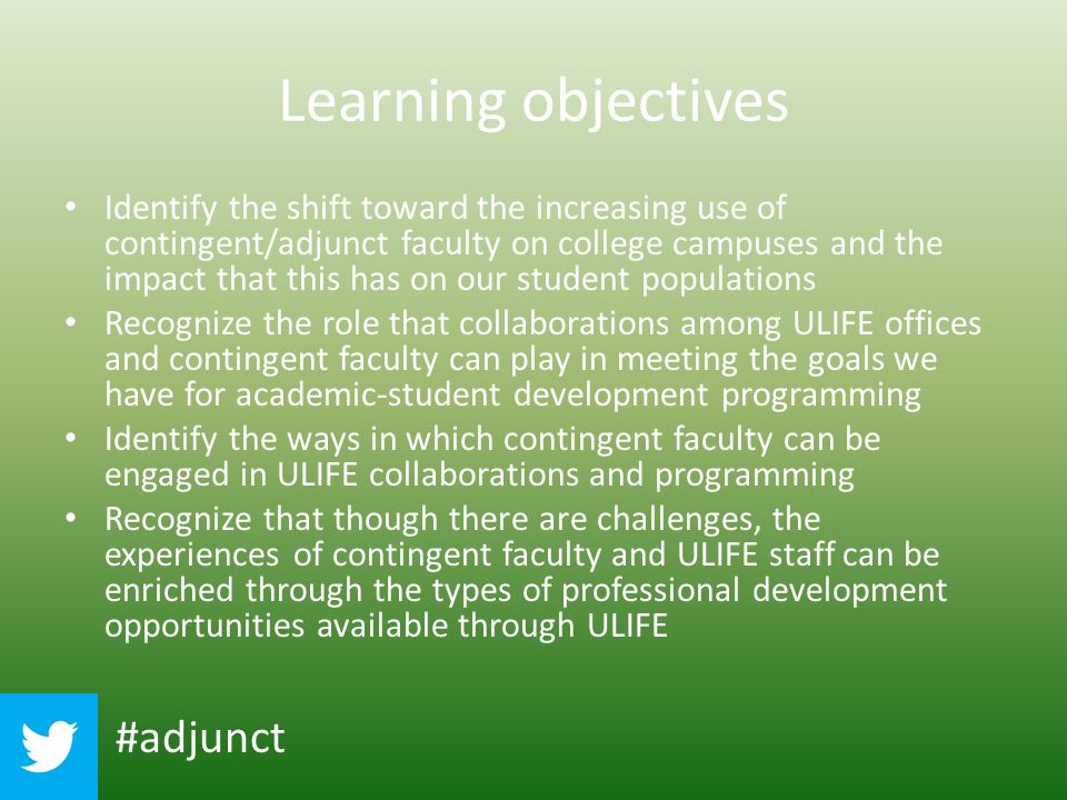 Learning objectives Identify the shift toward the increasing use of contingent/adjunct faculty on college campuses and the impact that this has on our