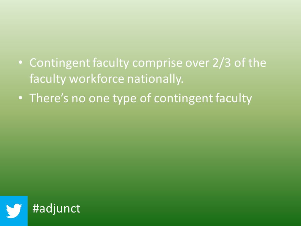 Contingent faculty comprise over 2/3 of the faculty workforce nationally. There's no one type of contingent faculty #adjunct