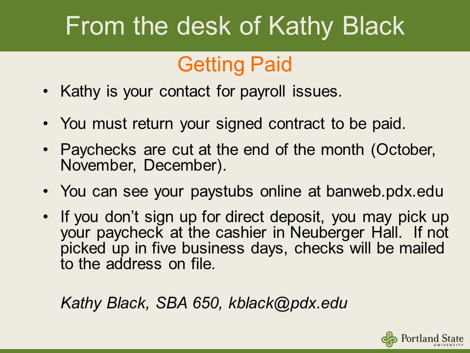 From the desk of Kathy Black Getting Paid Kathy is your contact for payroll issues.