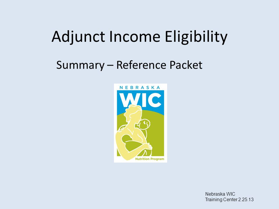 Adjunct Income Eligibility Summary – Reference Packet Nebraska WIC Training Center 2.25.13
