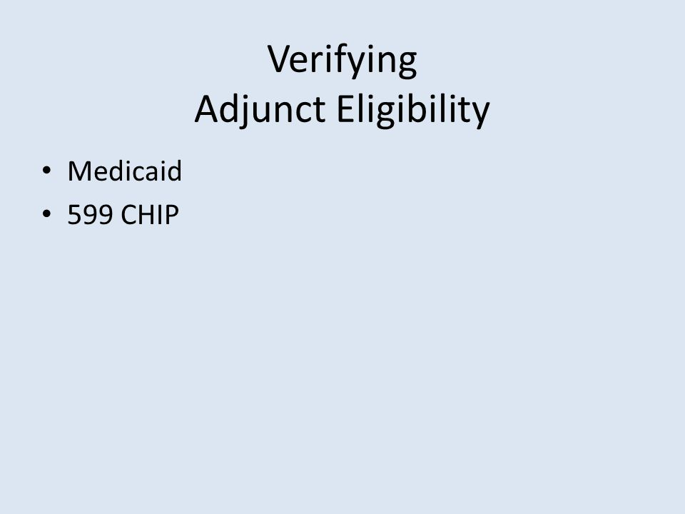 Verifying Adjunct Eligibility Medicaid 599 CHIP