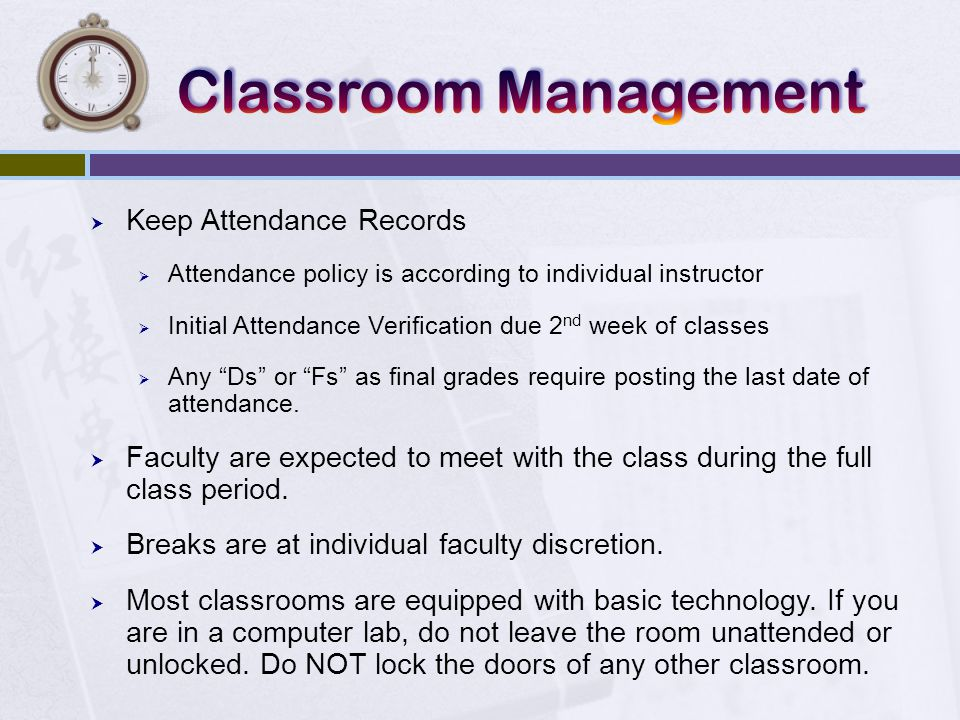  Keep Attendance Records  Attendance policy is according to individual instructor  Initial Attendance Verification due 2 nd week of classes  Any Ds or Fs as final grades require posting the last date of attendance.