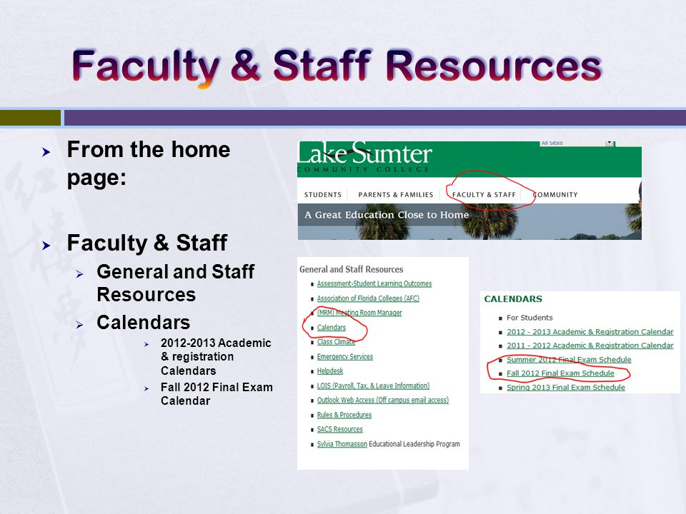  From the home page:  Faculty & Staff  General and Staff Resources  Calendars  2012-2013 Academic & registration Calendars  Fall 2012 Final Exam Calendar