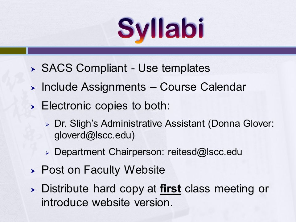  SACS Compliant - Use templates  Include Assignments – Course Calendar  Electronic copies to both:  Dr.