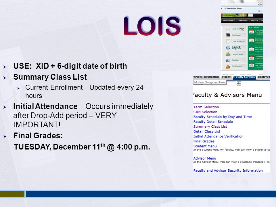  USE: XID + 6-digit date of birth  Summary Class List  Current Enrollment - Updated every 24- hours  Initial Attendance – Occurs immediately after Drop-Add period – VERY IMPORTANT.