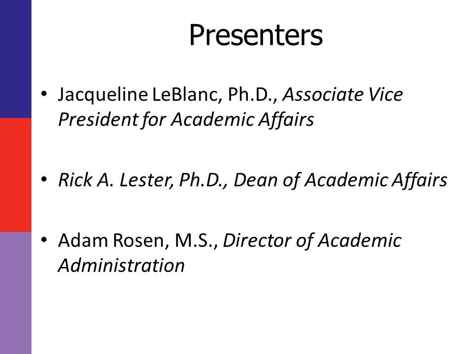 Presenters Jacqueline LeBlanc, Ph.D., Associate Vice President for Academic Affairs Rick A.