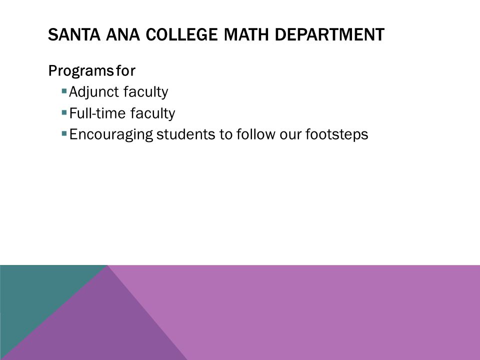 SANTA ANA COLLEGE MATH DEPARTMENT Programs for  Adjunct faculty  Full-time faculty  Encouraging students to follow our footsteps