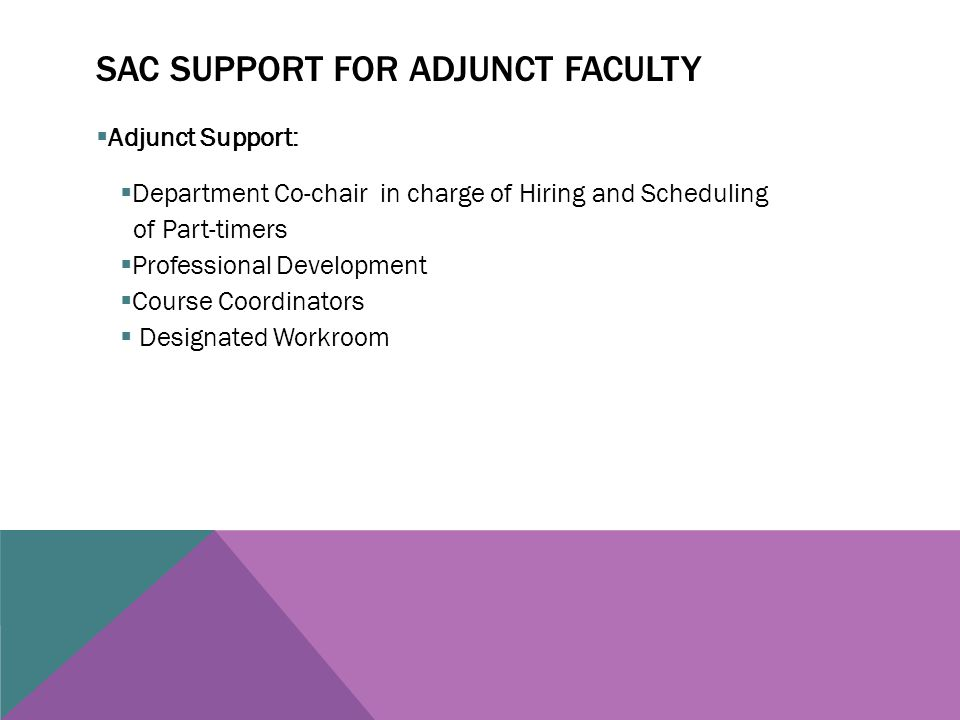 SAC SUPPORT FOR ADJUNCT FACULTY  Adjunct Support:  Department Co-chair in charge of Hiring and Scheduling of Part-timers  Professional Development  Course Coordinators  Designated Workroom