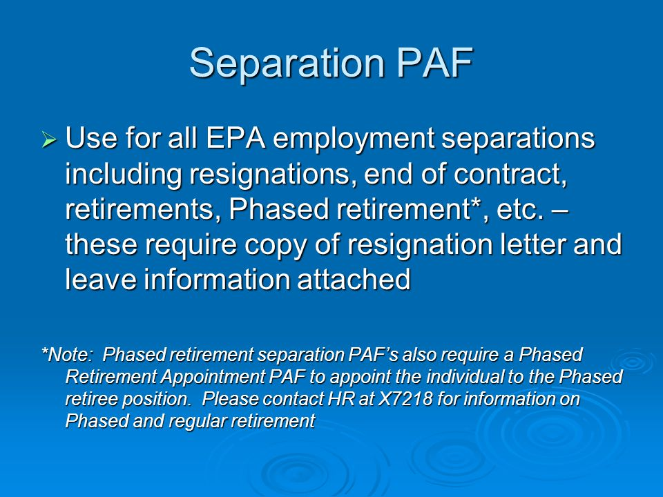 Separation PAF  Use for all EPA employment separations including resignations, end of contract, retirements, Phased retirement*, etc.