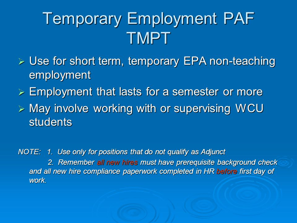 Temporary Employment PAF TMPT  Use for short term, temporary EPA non-teaching employment  Employment that lasts for a semester or more  May involve working with or supervising WCU students NOTE: 1.