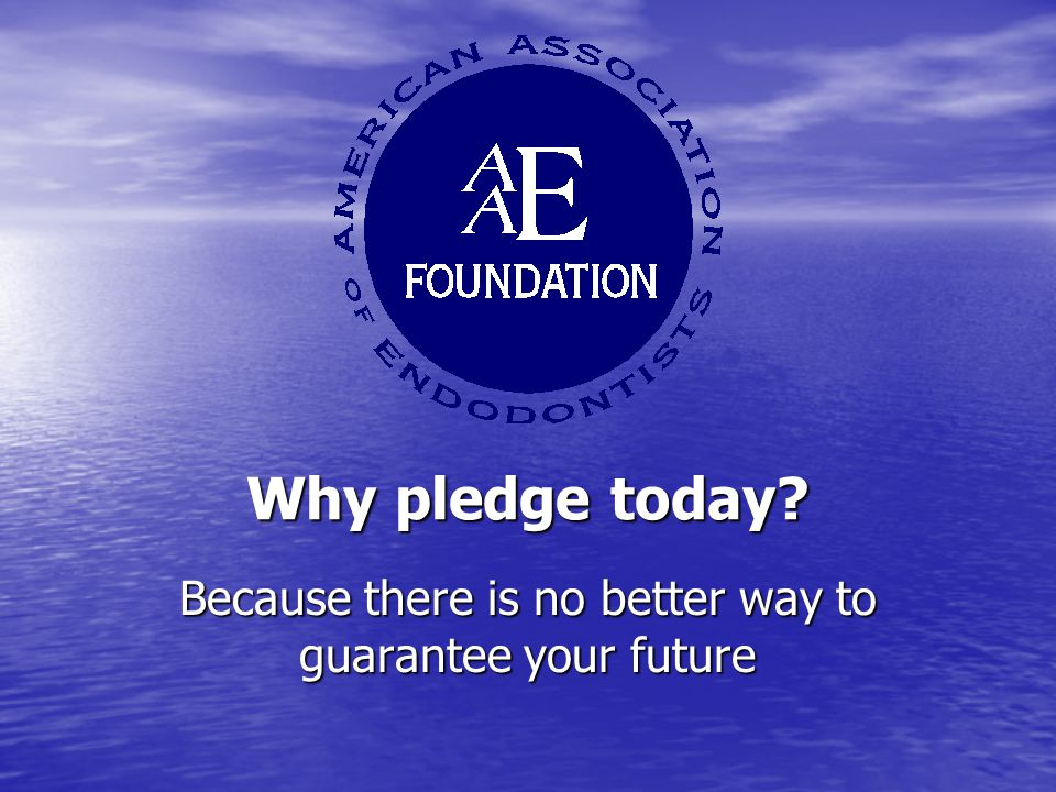 Why pledge today? Because there is no better way to guarantee your future