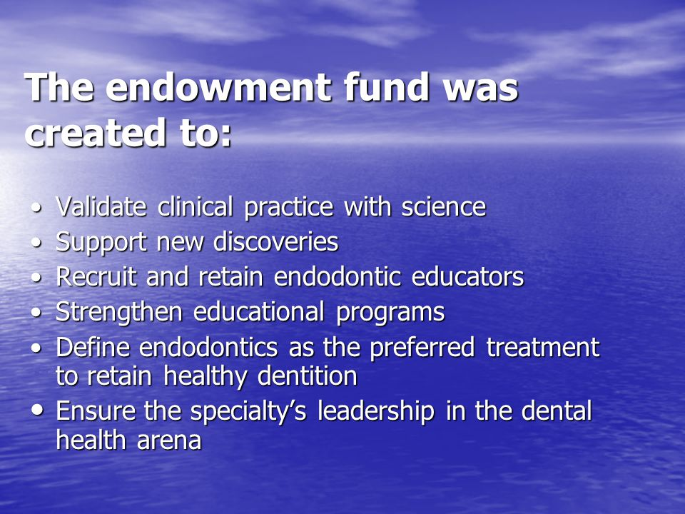 The endowment fund was created to: Validate clinical practice with scienceValidate clinical practice with science Support new discoveriesSupport new d