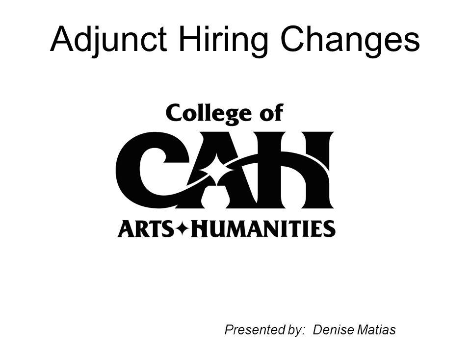 Adjunct Hiring Changes Presented by: Denise Matias