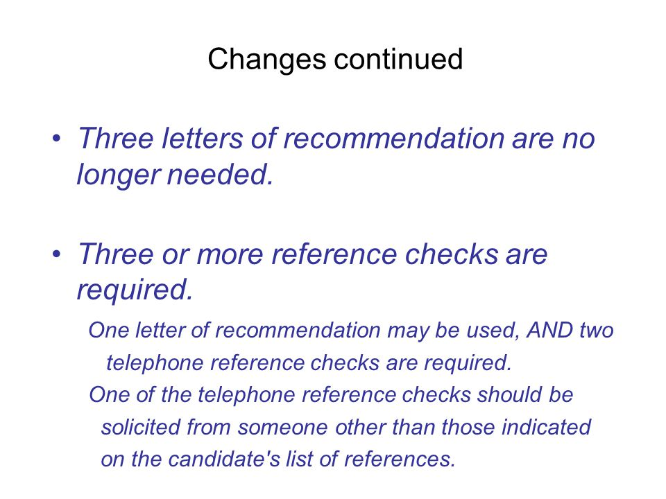 Changes continued Three letters of recommendation are no longer needed.