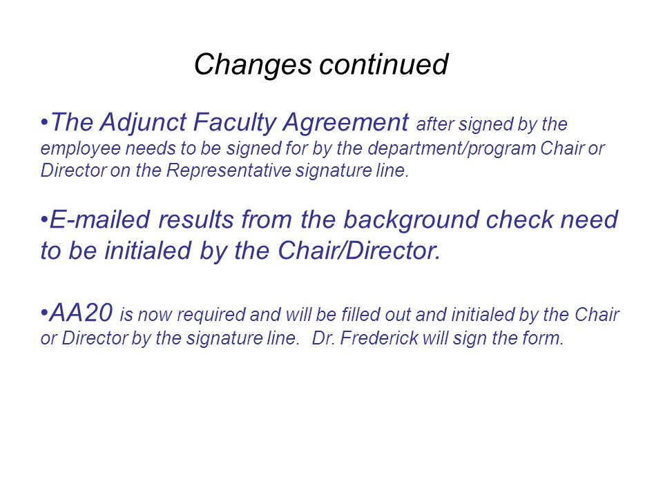 Changes continued The Adjunct Faculty Agreement after signed by the employee needs to be signed for by the department/program Chair or Director on the Representative signature line.