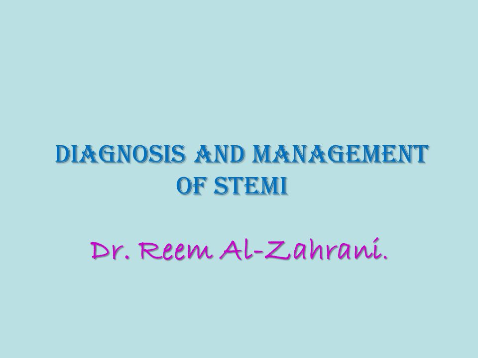 Dr. Reem Al-Zahrani. Diagnosis And Management Of STEMI