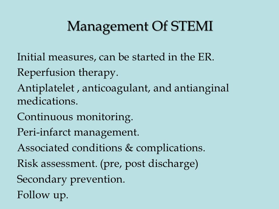 Management Of STEMI Initial measures, can be started in the ER. Reperfusion therapy. Antiplatelet, anticoagulant, and antianginal medications. Continu