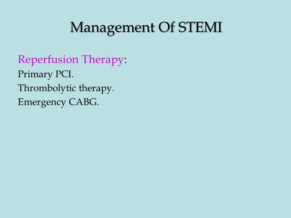 Management Of STEMI Reperfusion Therapy: Primary PCI. Thrombolytic therapy. Emergency CABG.