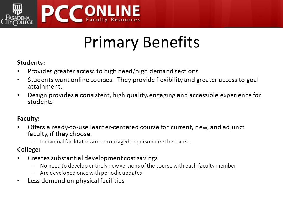 Primary Benefits Students: Provides greater access to high need/high demand sections Students want online courses.