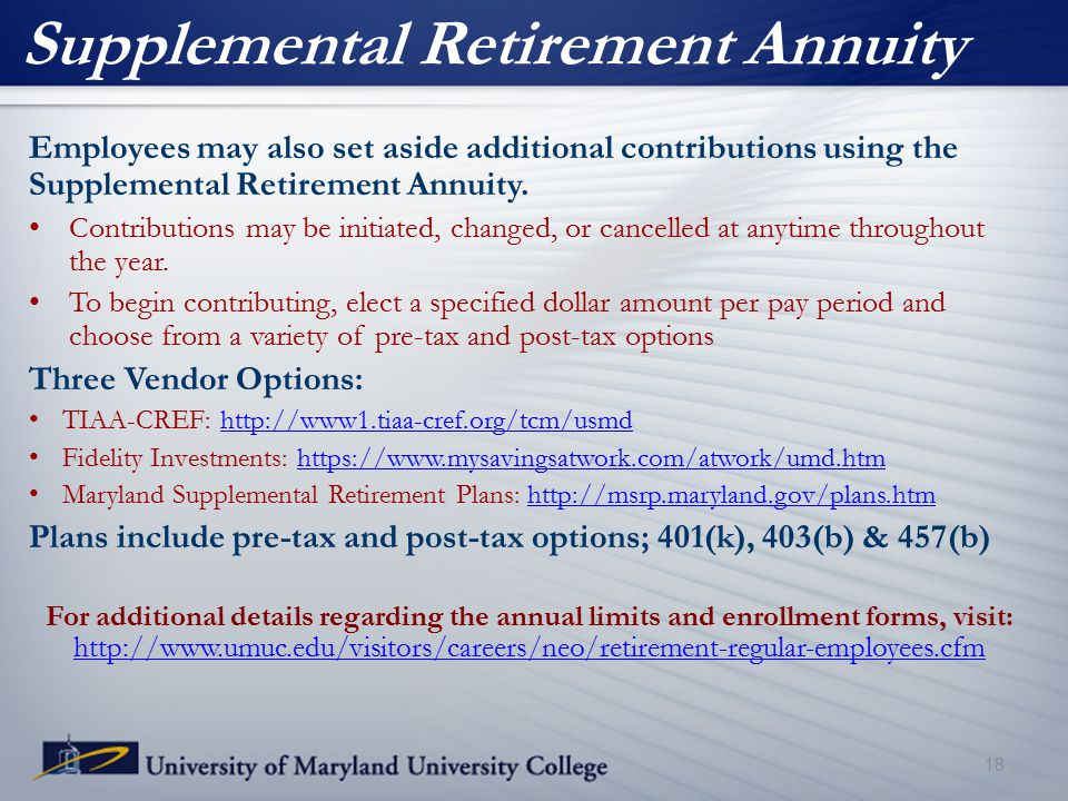 Supplemental Retirement Annuity Employees may also set aside additional contributions using the Supplemental Retirement Annuity.