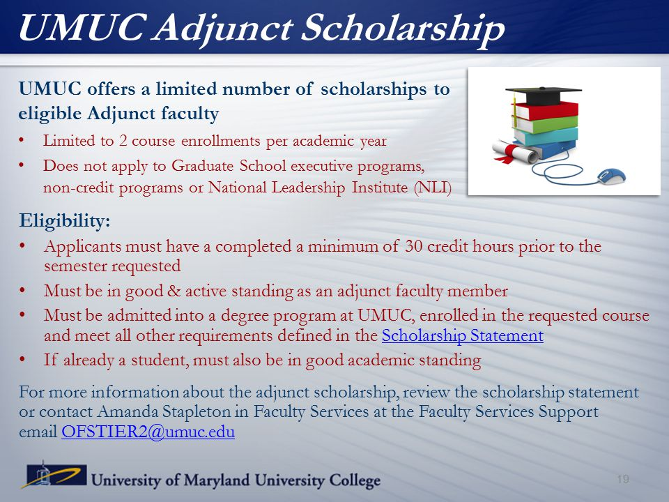UMUC Adjunct Scholarship UMUC offers a limited number of scholarships to eligible Adjunct faculty Limited to 2 course enrollments per academic year Do