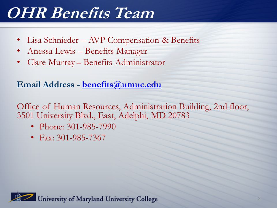 Lisa Schnieder – AVP Compensation & Benefits Anessa Lewis – Benefits Manager Clare Murray – Benefits Administrator Email Address - benefits@umuc.edube