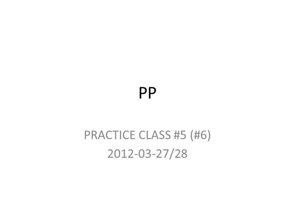 PP PRACTICE CLASS #5 (#6) 2012-03-27/28