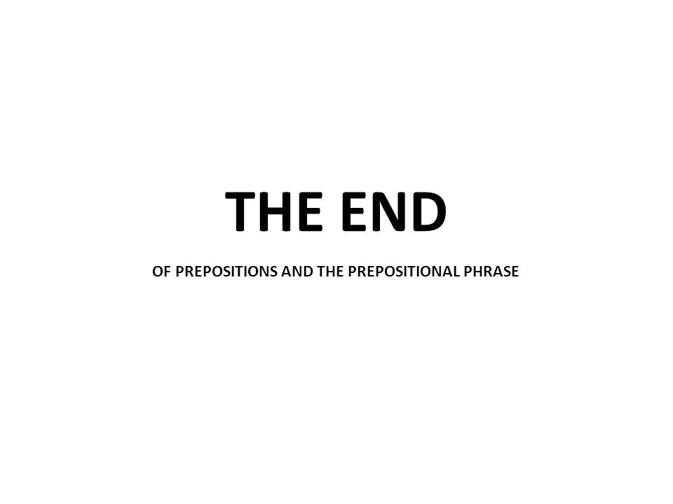 THE END OF PREPOSITIONS AND THE PREPOSITIONAL PHRASE