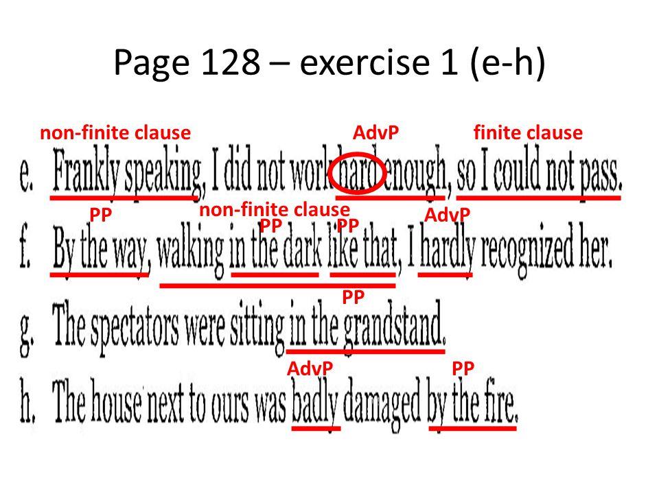 Page 128 – exercise 1 (e-h) non-finite clauseAdvPfinite clause PP non-finite clause AdvP PP AdvPPP