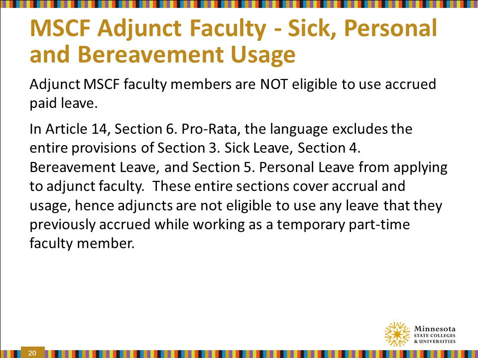 MSCF Adjunct Faculty - Sick, Personal and Bereavement Usage Adjunct MSCF faculty members are NOT eligible to use accrued paid leave.