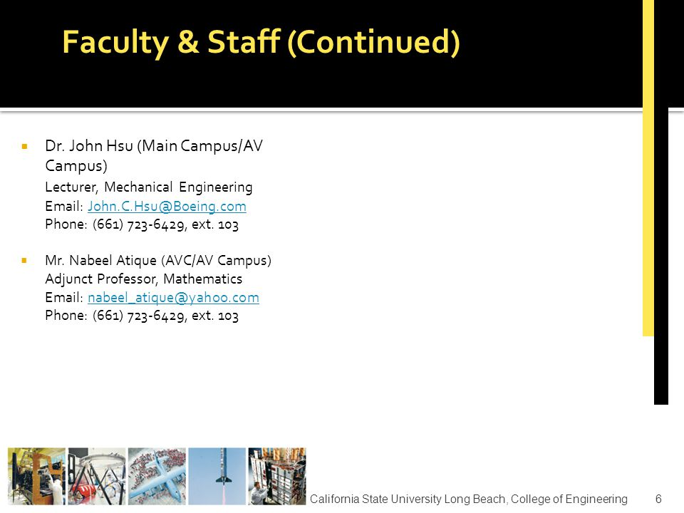  Degree Completion Program  BS in Mechanical Engineering  BS in Electrical Engineering  Student Cohort & Time Line  25 seats available in ME & EE (total 50 students per year)  Fall admission only  The cohort will begin and end the program at the same time  Total length of the program is 2.5 years including Summers California State University Long Beach, College of Engineering7