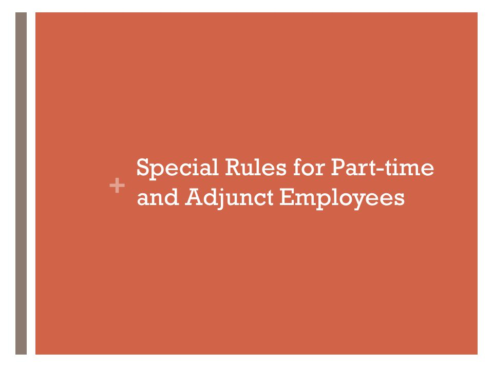 + Special Rules for Part-time and Adjunct Employees