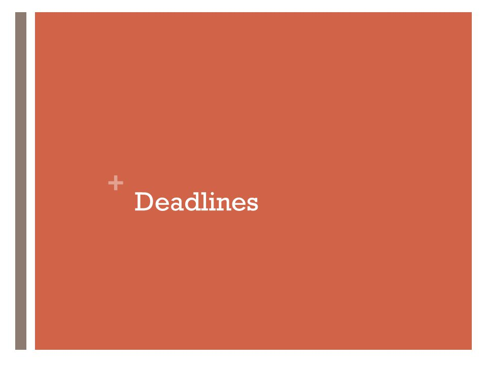 + Deadlines