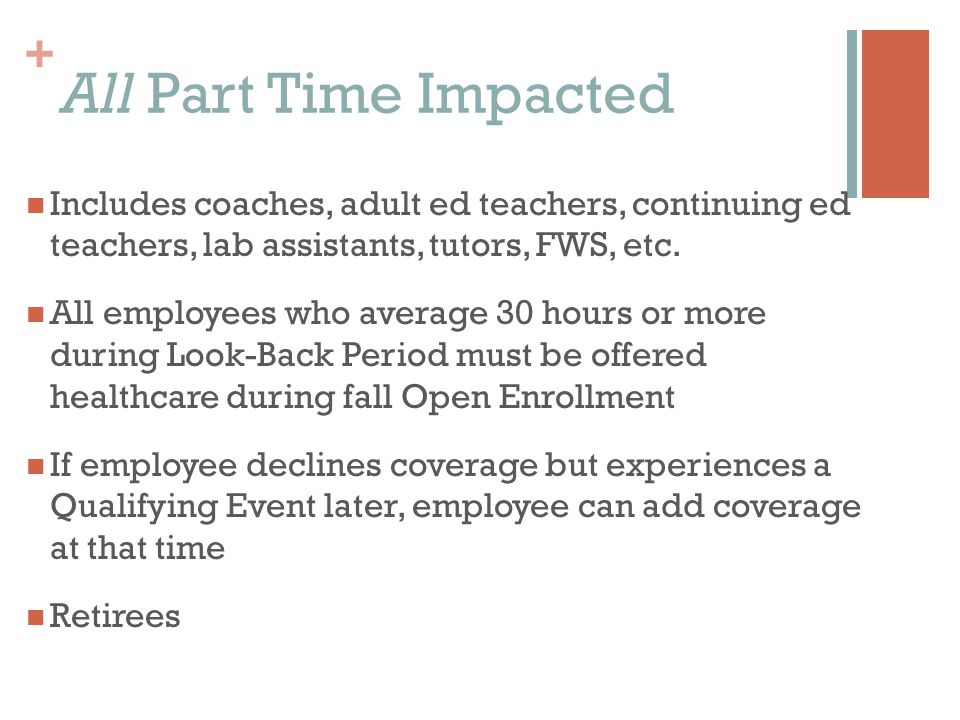 + All Part Time Impacted Includes coaches, adult ed teachers, continuing ed teachers, lab assistants, tutors, FWS, etc.