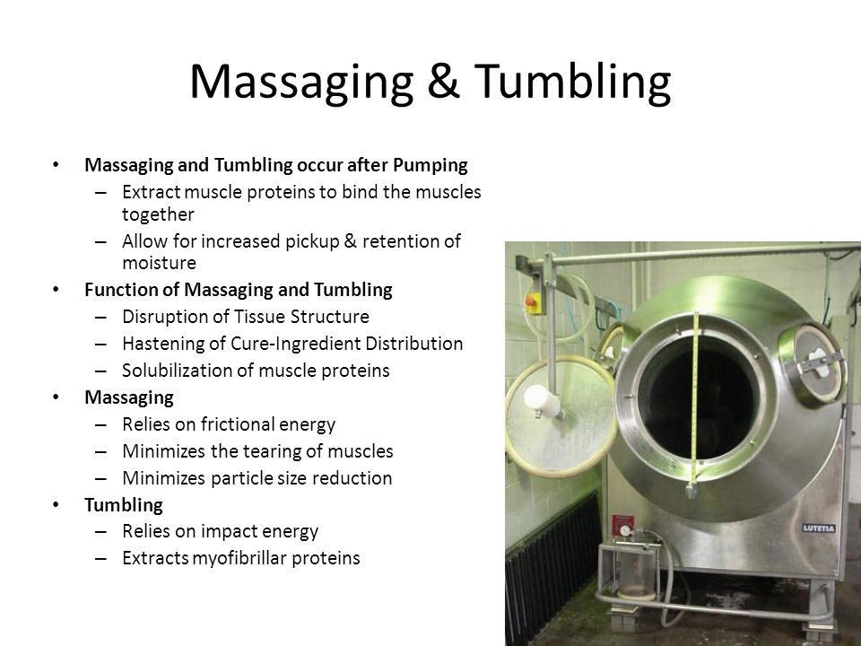 Massaging & Tumbling Massaging and Tumbling occur after Pumping – Extract muscle proteins to bind the muscles together – Allow for increased pickup &