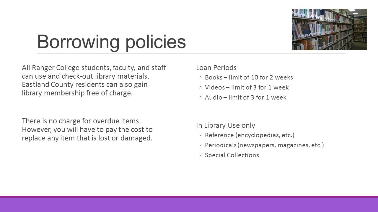Borrowing policies All Ranger College students, faculty, and staff can use and check-out library materials. Eastland County residents can also gain li