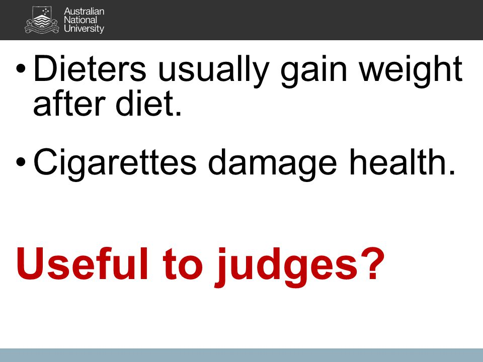 Dieters usually gain weight after diet. Cigarettes damage health. Useful to judges