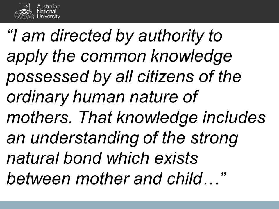 I am directed by authority to apply the common knowledge possessed by all citizens of the ordinary human nature of mothers.