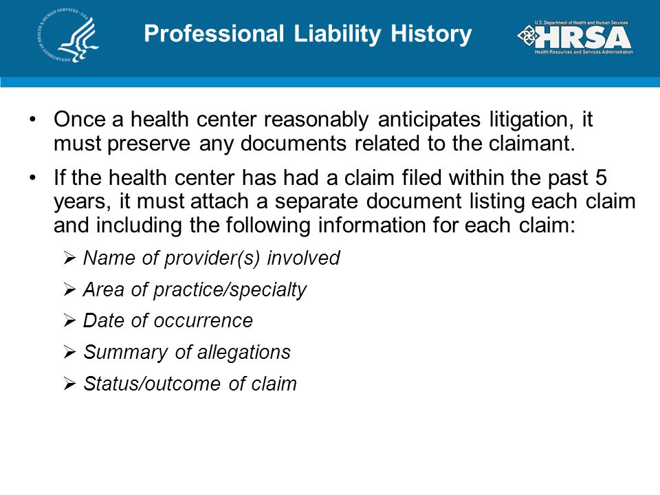 Professional Liability History Once a health center reasonably anticipates litigation, it must preserve any documents related to the claimant. If the