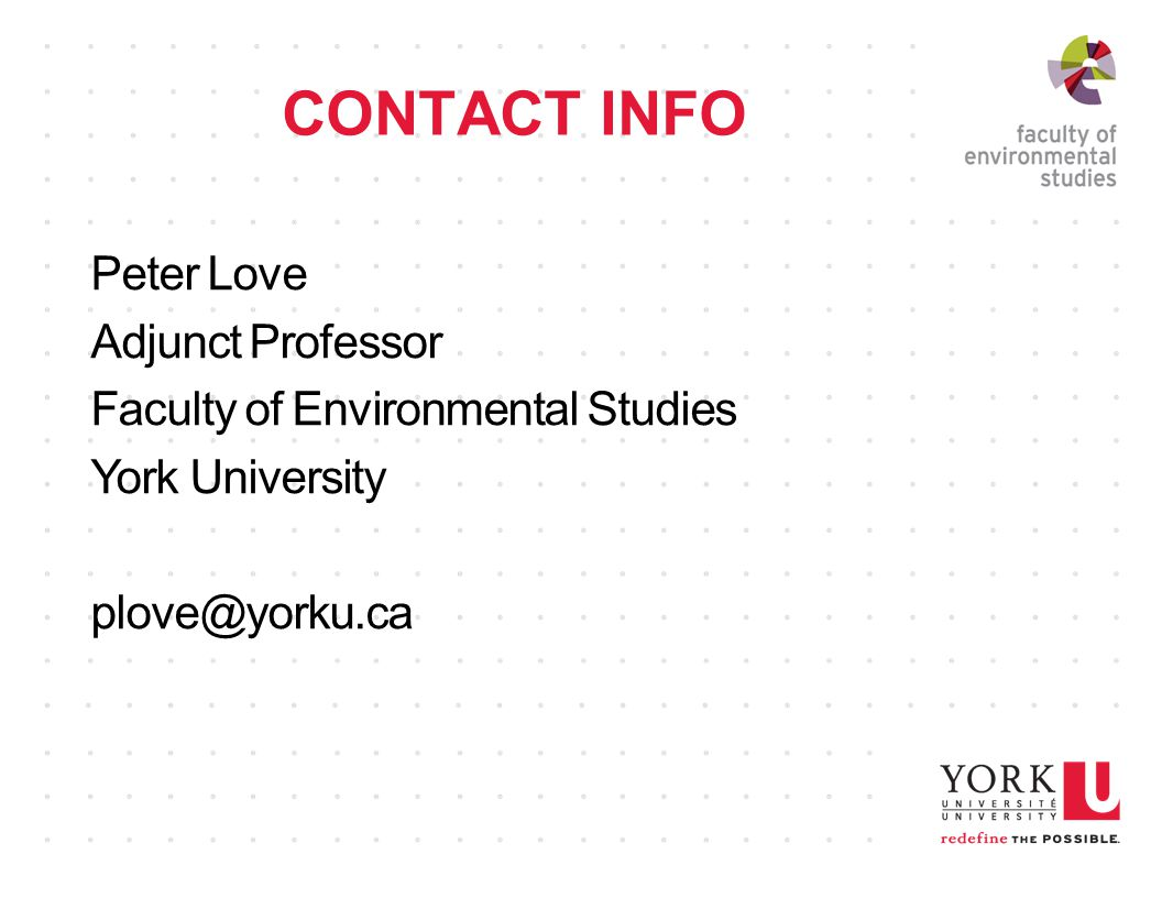 CONTACT INFO Peter Love Adjunct Professor Faculty of Environmental Studies York University plove@yorku.ca