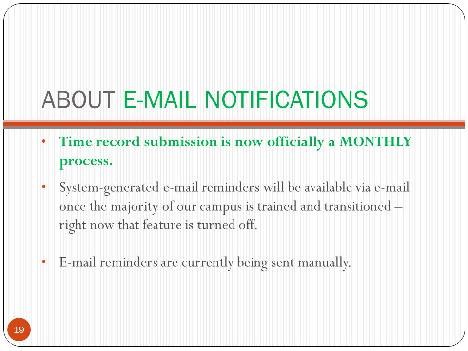 ABOUT E-MAIL NOTIFICATIONS Time record submission is now officially a MONTHLY process.