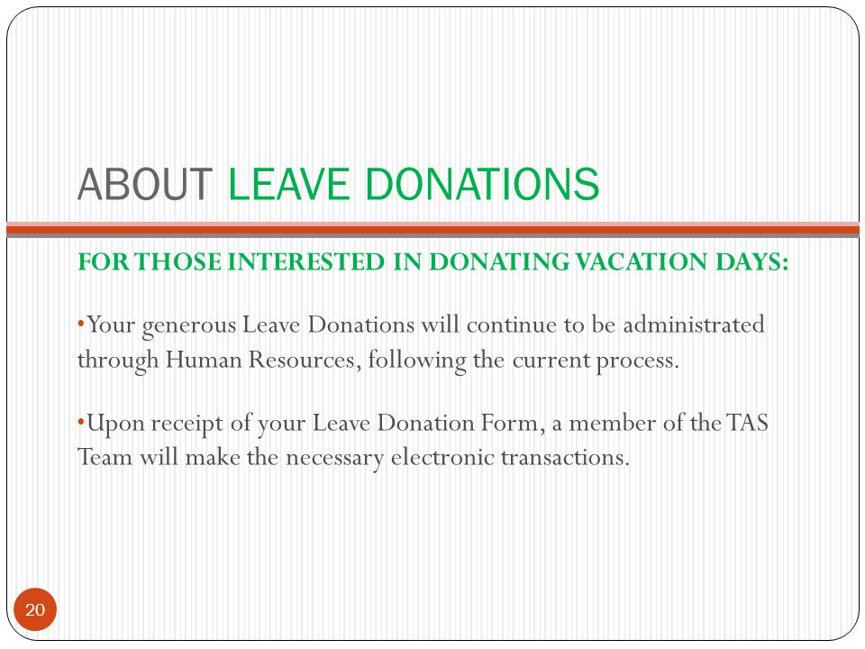 ABOUT LEAVE DONATIONS FOR THOSE INTERESTED IN DONATING VACATION DAYS: Your generous Leave Donations will continue to be administrated through Human Resources, following the current process.