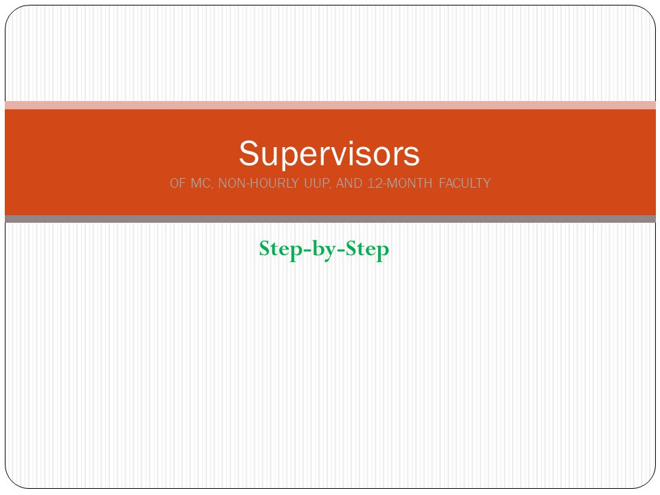 Step-by-Step Supervisors OF MC, NON-HOURLY UUP, AND 12-MONTH FACULTY